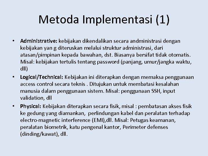 Metoda Implementasi (1) • Administrative: kebijakan dikendalikan secara andministrasi dengan kebijakan yan g diteruskan