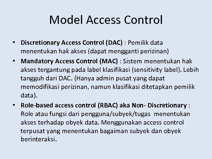 Model Access Control • Discretionary Access Control (DAC) : Pemilik data menentukan hak akses