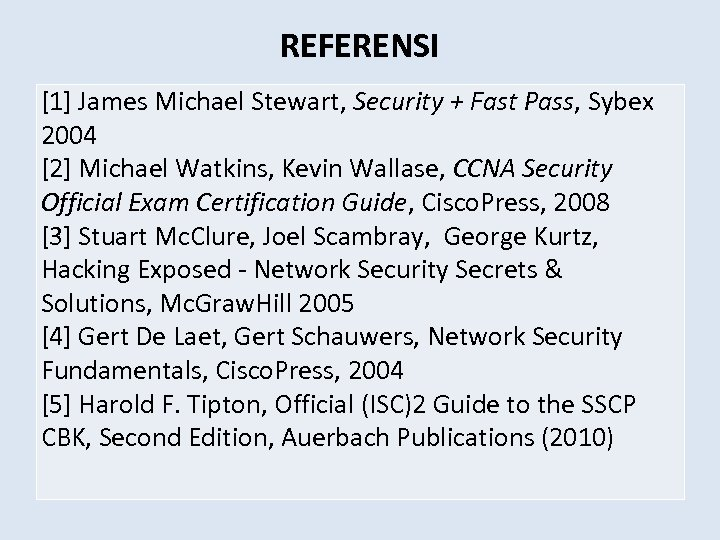REFERENSI [1] James Michael Stewart, Security + Fast Pass, Sybex 2004 [2] Michael Watkins,