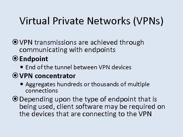 Virtual Private Networks (VPNs) VPN transmissions are achieved through communicating with endpoints Endpoint End