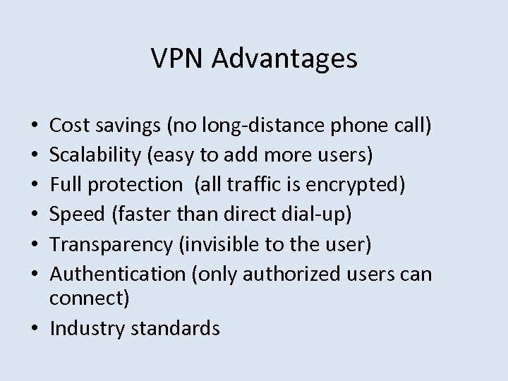 VPN Advantages Cost savings (no long-distance phone call) Scalability (easy to add more users)