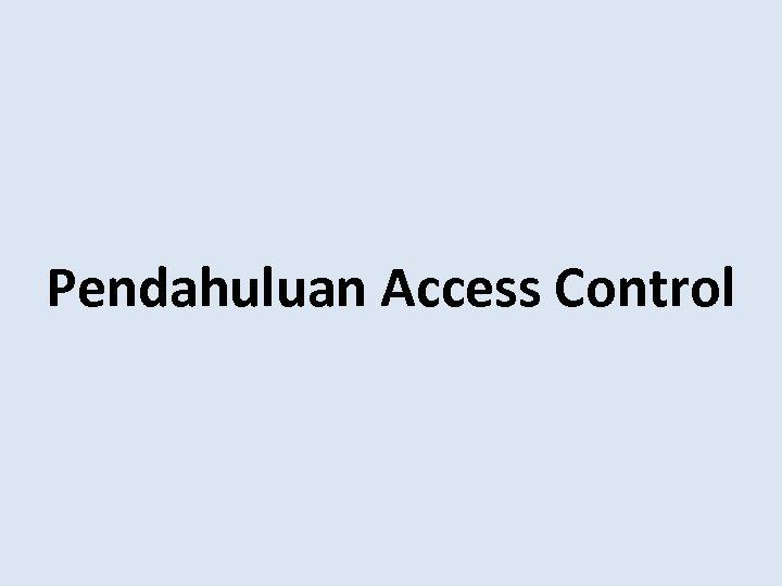Pendahuluan Access Control