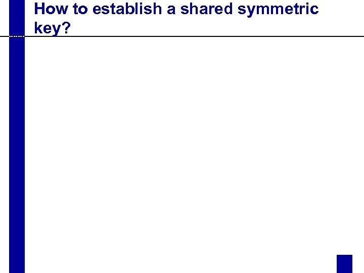How to establish a shared symmetric key?