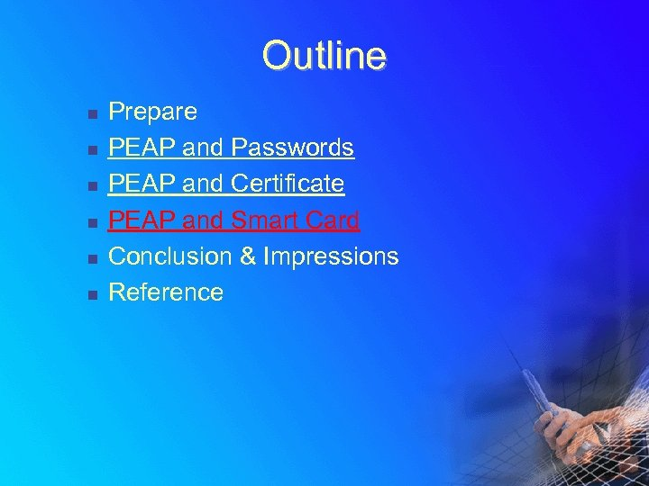 Outline n n n Prepare PEAP and Passwords PEAP and Certificate PEAP and Smart