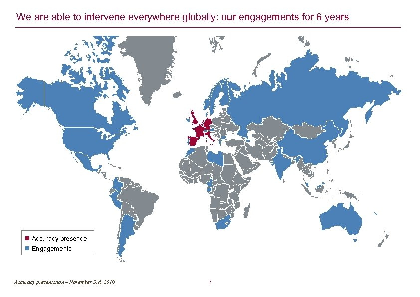 We are able to intervene everywhere globally: our engagements for 6 years Accuracy presence