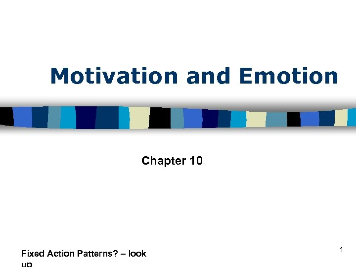 Motivation and Emotion Chapter 10 Fixed Action Patterns? – look 1