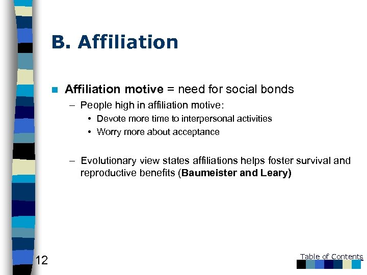 B. Affiliation n Affiliation motive = need for social bonds – People high in