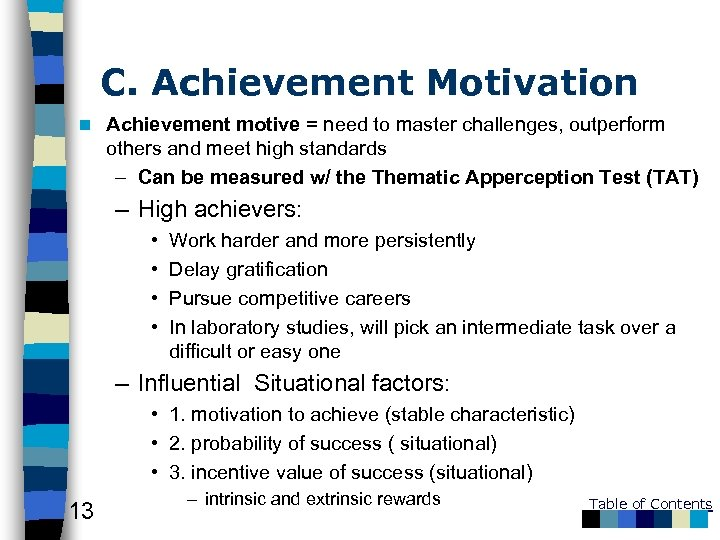 C. Achievement Motivation n Achievement motive = need to master challenges, outperform others and