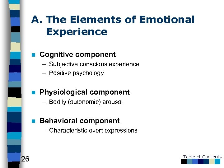 A. The Elements of Emotional Experience n Cognitive component – Subjective conscious experience –