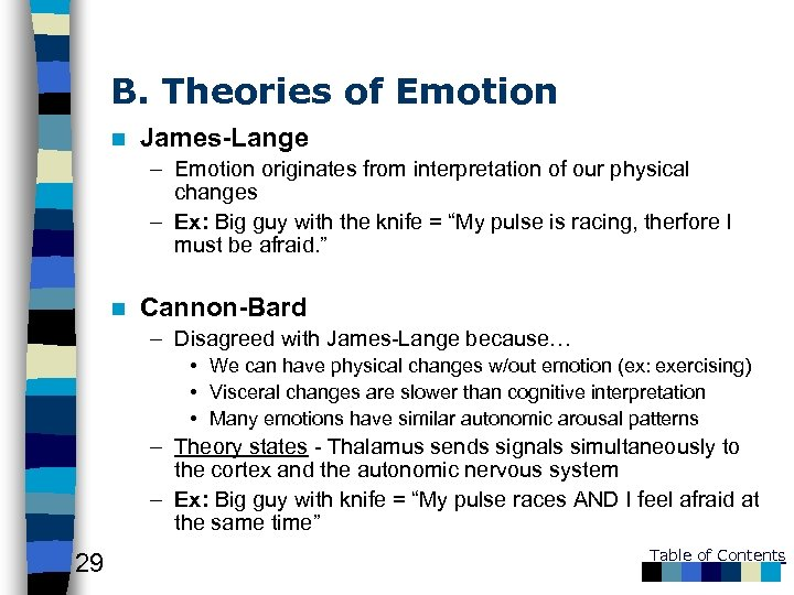 B. Theories of Emotion n James-Lange – Emotion originates from interpretation of our physical