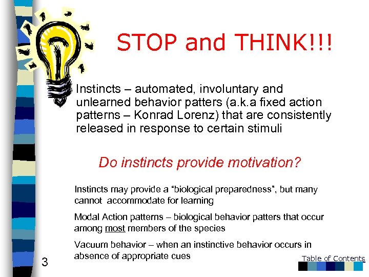 STOP and THINK!!! Instincts – automated, involuntary and unlearned behavior patters (a. k. a
