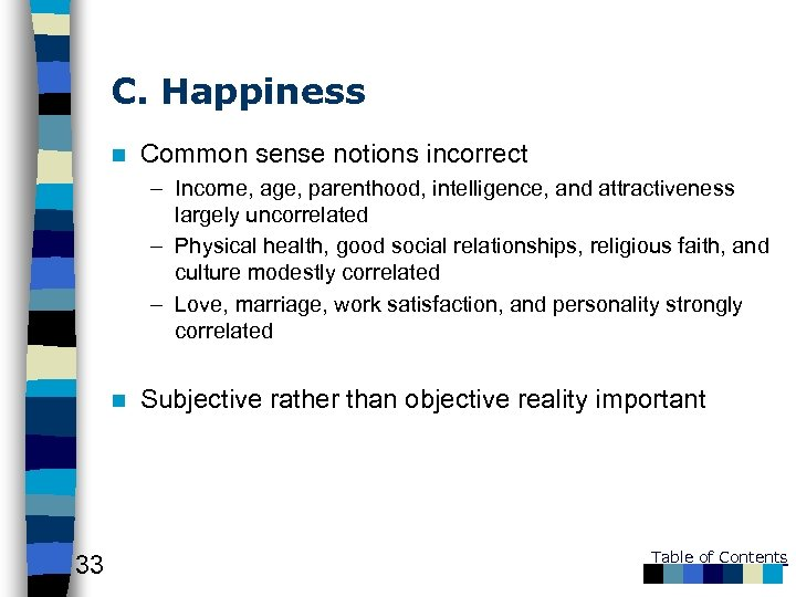 C. Happiness n Common sense notions incorrect – Income, age, parenthood, intelligence, and attractiveness