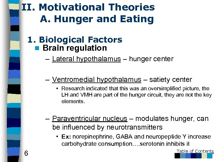 II. Motivational Theories A. Hunger and Eating 1. Biological Factors n Brain regulation –