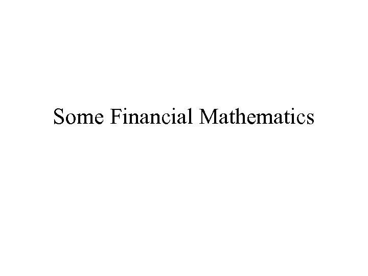 Some Financial Mathematics