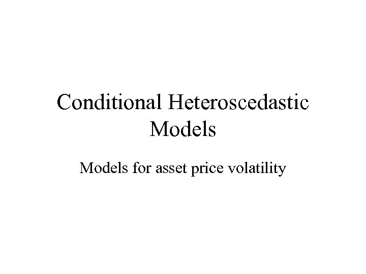 Conditional Heteroscedastic Models for asset price volatility