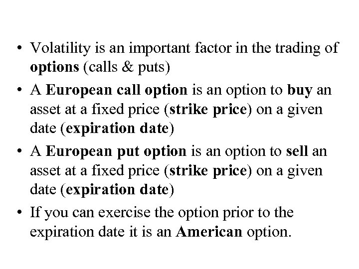 • Volatility is an important factor in the trading of options (calls &
