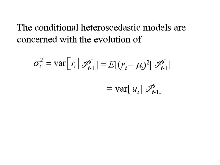 The conditional heteroscedastic models are concerned with the evolution of Pt-1] = E[(rt –