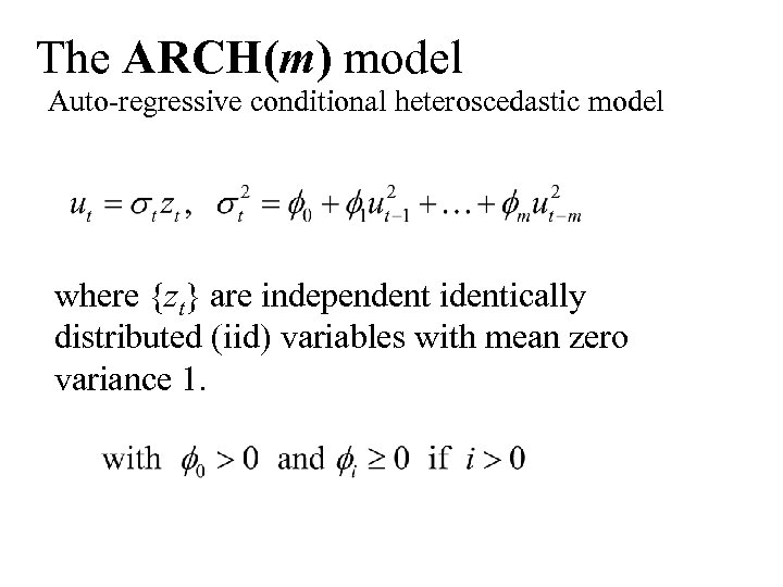 The ARCH(m) model Auto-regressive conditional heteroscedastic model where {zt} are independent identically distributed (iid)