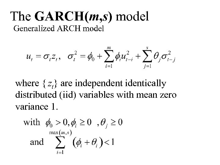 The GARCH(m, s) model Generalized ARCH model where { zt} are independent identically distributed