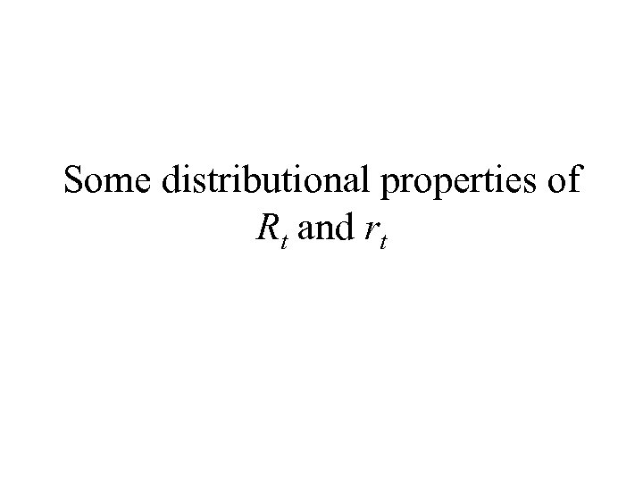 Some distributional properties of Rt and rt