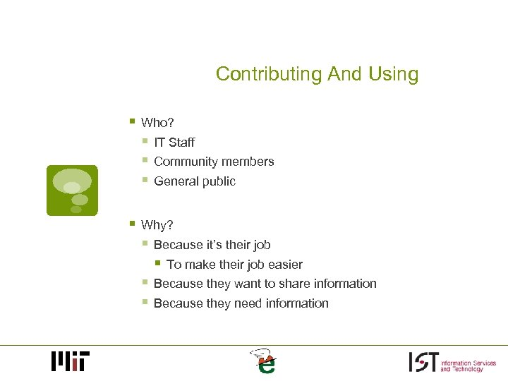 Contributing And Using § Who? § IT Staff § Community members § General public