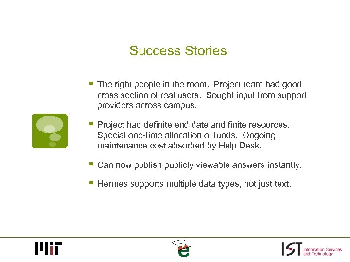 Success Stories § The right people in the room. Project team had good cross