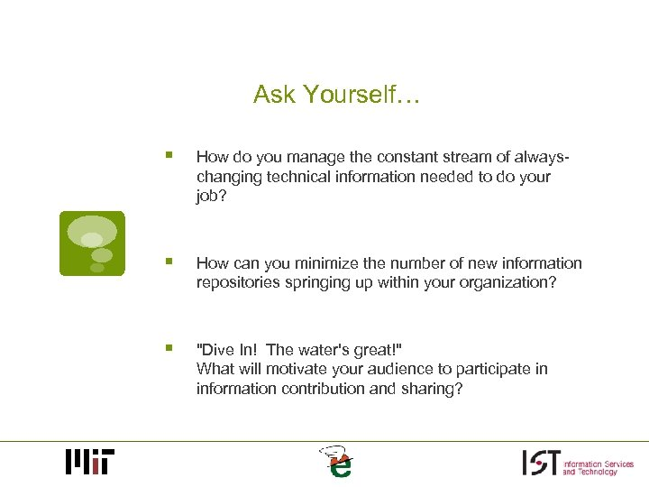 Ask Yourself… § How do you manage the constant stream of alwayschanging technical information