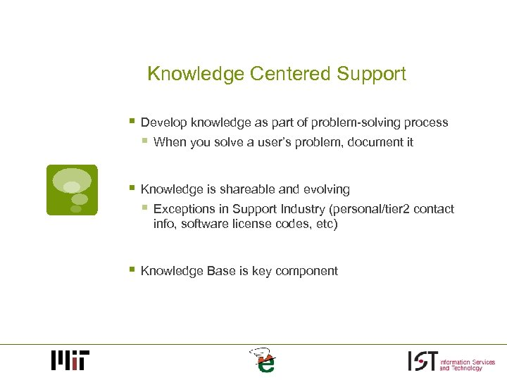 Knowledge Centered Support § Develop knowledge as part of problem-solving process § When you