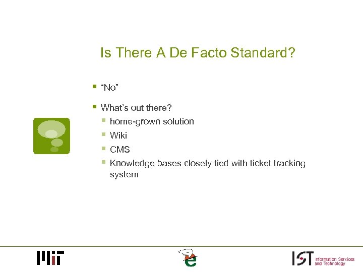 """Is There A De Facto Standard? § """"No"""" § What's out there? § home-grown"""