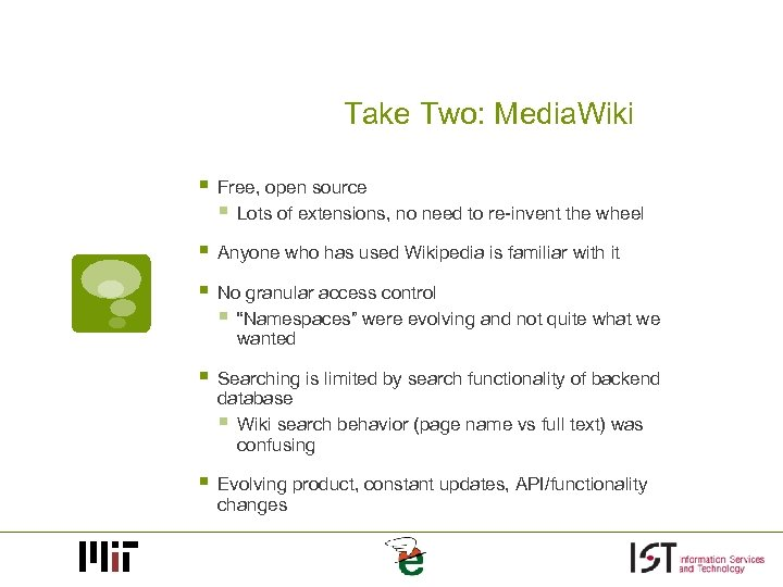 Take Two: Media. Wiki § Free, open source § Lots of extensions, no need