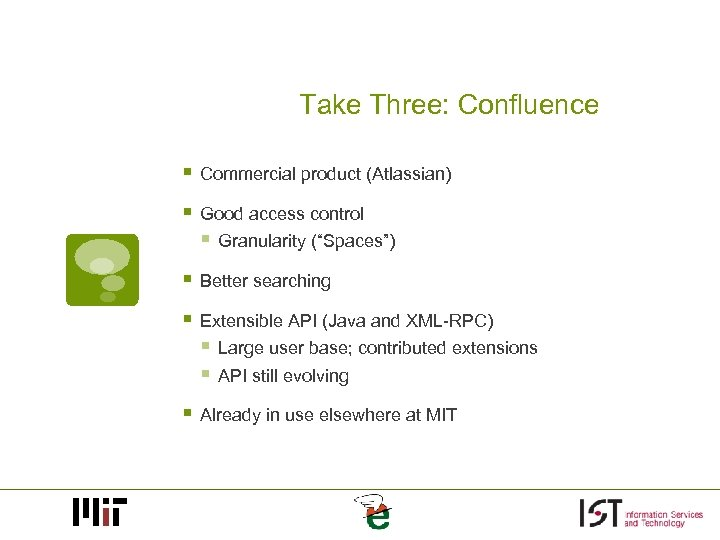 """Take Three: Confluence § Commercial product (Atlassian) § Good access control § Granularity (""""Spaces"""")"""