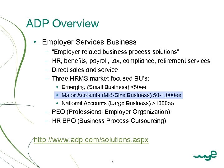 """ADP Overview • Employer Services Business – – """"Employer related business process solutions"""" HR,"""