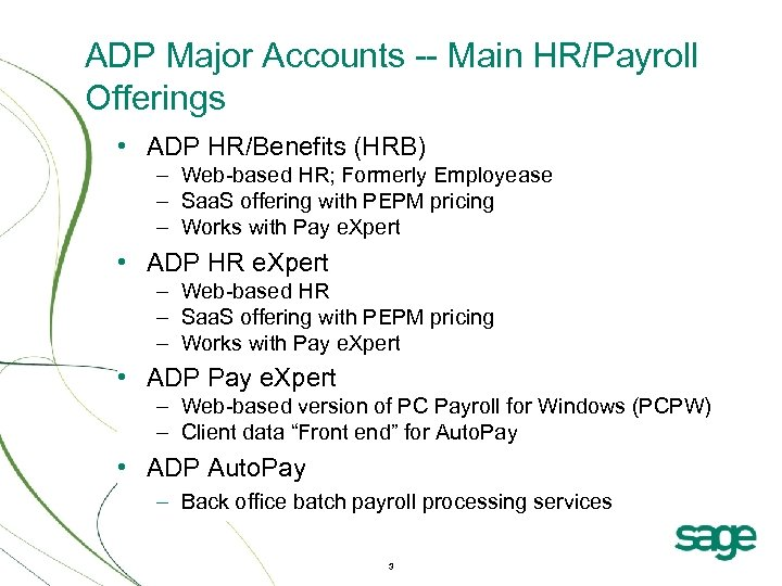 ADP Major Accounts -- Main HR/Payroll Offerings • ADP HR/Benefits (HRB) – Web-based HR;