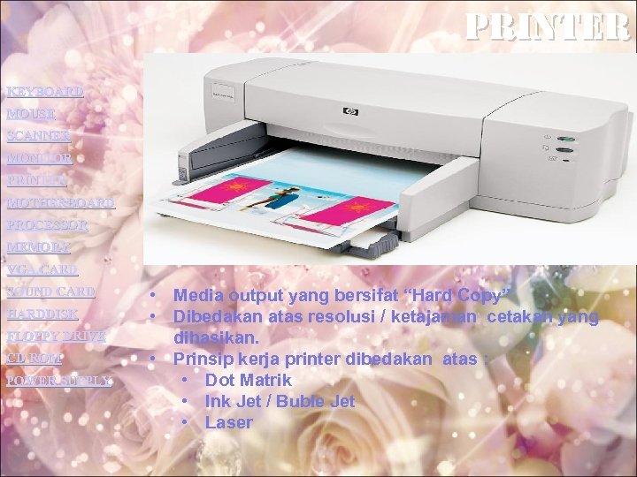 printer KEYBOARD MOUSE SCANNER MONITOR PRINTER MOTHERBOARD PROCESSOR MEMORY VGA CARD SOUND CARD HARDDISK
