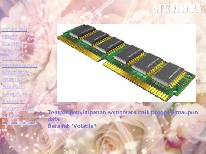 memory KEYBOARD MOUSE SCANNER MONITOR PRINTER MOTHERBOARD PROCESSOR MEMORY VGA CARD SOUND CARD HARDDISK