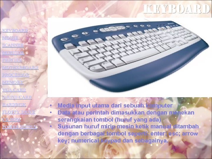 key. Board KEYBOARD MOUSE SCANNER MONITOR PRINTER MOTHERBOARD PROCESSOR MEMORY VGA CARD SOUND CARD