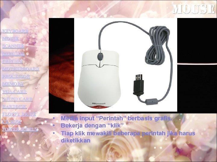 mouse KEYBOARD MOUSE SCANNER MONITOR PRINTER MOTHERBOARD PROCESSOR MEMORY VGA CARD SOUND CARD HARDDISK