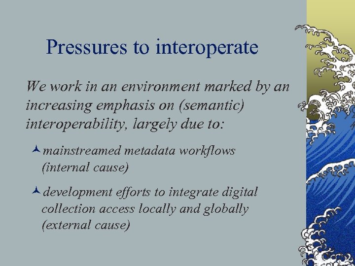Pressures to interoperate We work in an environment marked by an increasing emphasis on