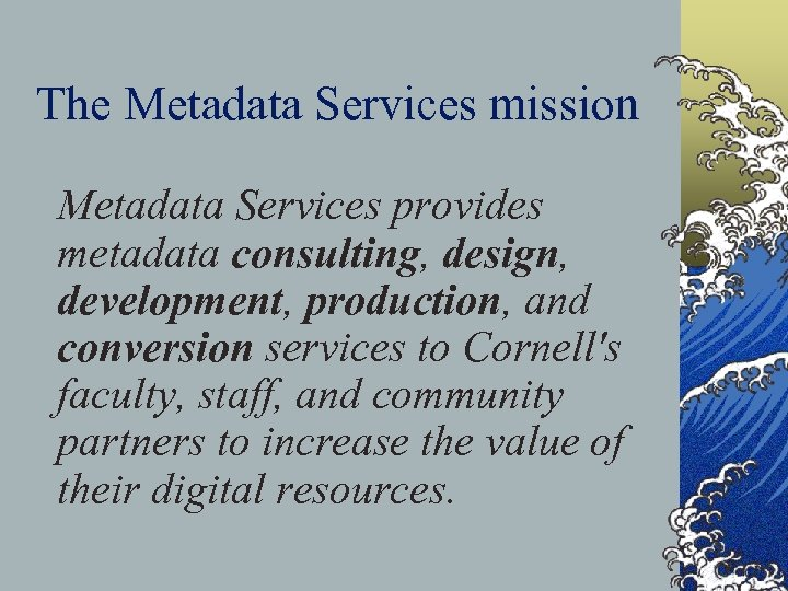 The Metadata Services mission Metadata Services provides metadata consulting, design, development, production, and conversion