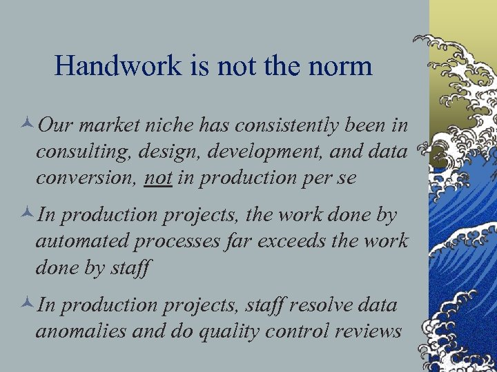 Handwork is not the norm ©Our market niche has consistently been in consulting, design,