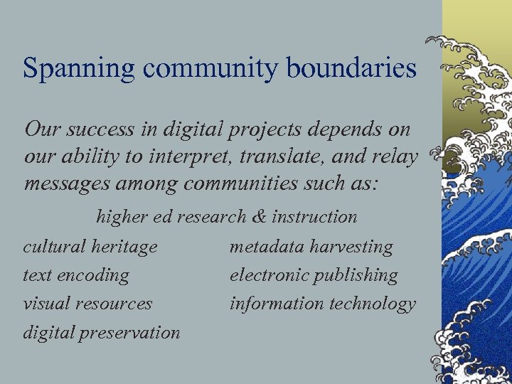 Spanning community boundaries Our success in digital projects depends on our ability to interpret,