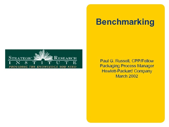 Benchmarking Logo here Paul G. Russell, CPP/Fellow Packaging Process Manager Hewlett-Packard Company March 2002