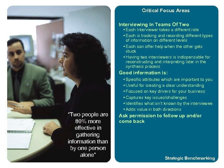 Critical Focus Areas Interviewing In Teams Of Two • Each Interviewer takes a different