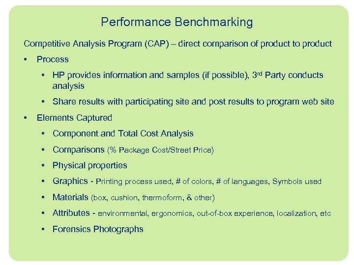 Performance Benchmarking Competitive Analysis Program (CAP) – direct comparison of product to product •