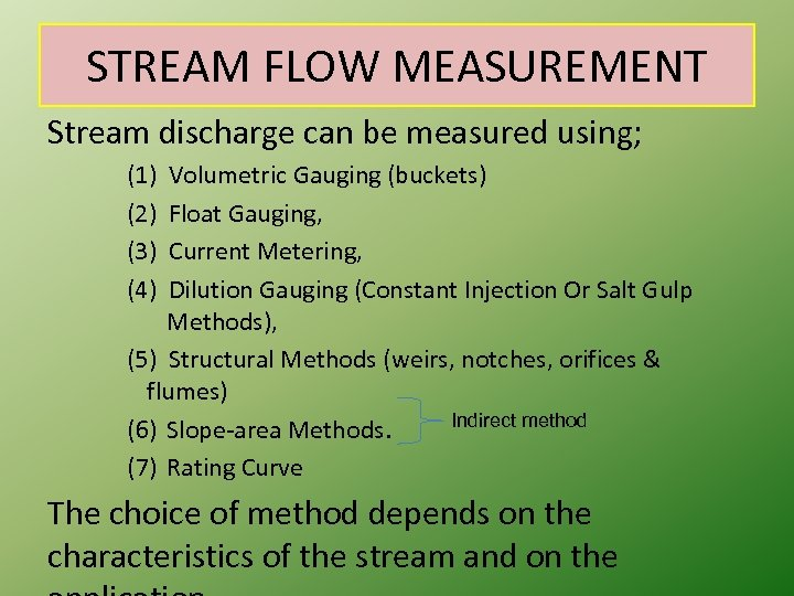 STREAM FLOW MEASUREMENT Stream discharge can be measured using; (1) Volumetric Gauging (buckets) (2)