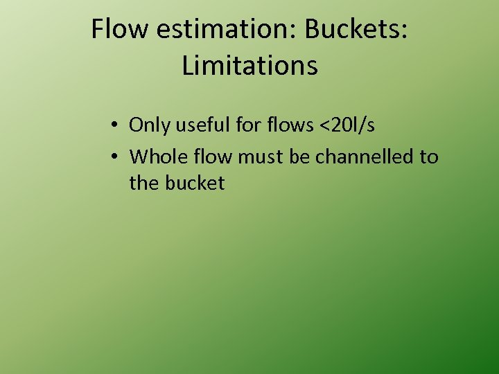 Flow estimation: Buckets: Limitations • Only useful for flows <20 l/s • Whole flow