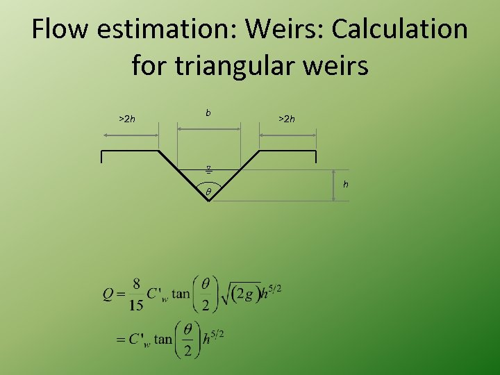 Flow estimation: Weirs: Calculation for triangular weirs >2 h b >2 h h