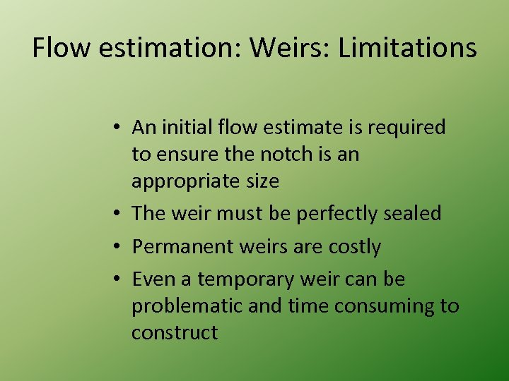 Flow estimation: Weirs: Limitations • An initial flow estimate is required to ensure the