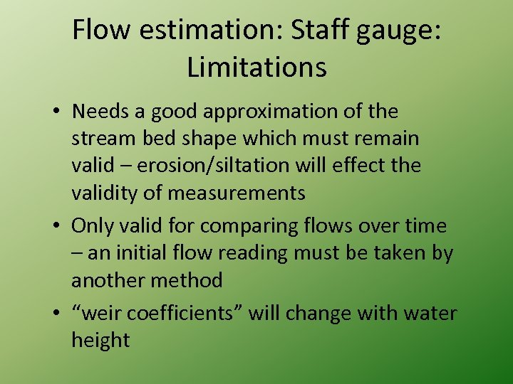 Flow estimation: Staff gauge: Limitations • Needs a good approximation of the stream bed