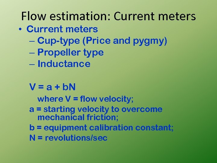 Flow estimation: Current meters • Current meters – Cup-type (Price and pygmy) – Propeller